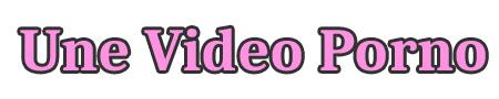 Une-video-porno.com